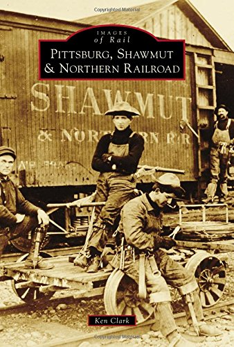 Pittsburg, Shawmut & Northern Railroad (Images of Rail)