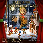Jake & The Gingerbread Wars : A Gryphon Chronicles Christmas Novella  | E.G. Foley