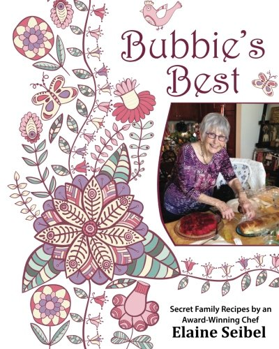 Bubbie's Best: Secret Family Recipes by an Award-Winning Chef by Ms. Elaine Seibel