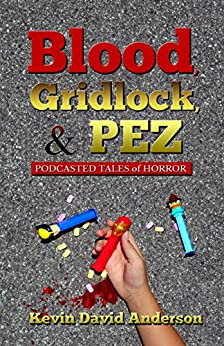 Blood, Gridlock, and PEZ: Podcasted Tales of Horror: Second Edition by [Anderson, Kevin David]