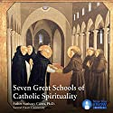 Seven Great Schools of Catholic Spirituality Lecture by Fr. Anthony Ciorra PhD Narrated by Fr. Anthony Ciorra PhD