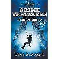Brainwashed: Crime Travelers Spy School Mystery & International Adventure Series