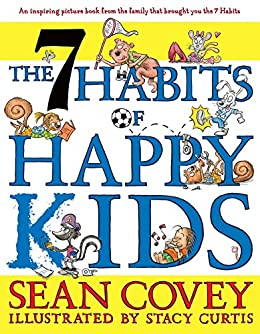 The 7 Habits of Happy Kids by [Covey, Sean]