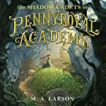 The Shadow Cadets of Pennyroyal Academy | M. A. Larson