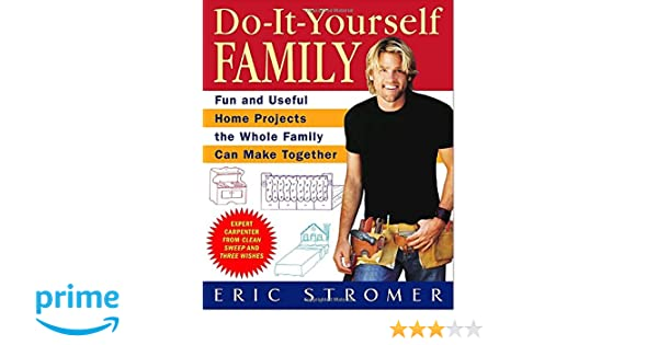 Do it yourself family fun and useful home projects the whole do it yourself family fun and useful home projects the whole family can make together eric stromer 9780553384024 amazon books solutioingenieria Image collections