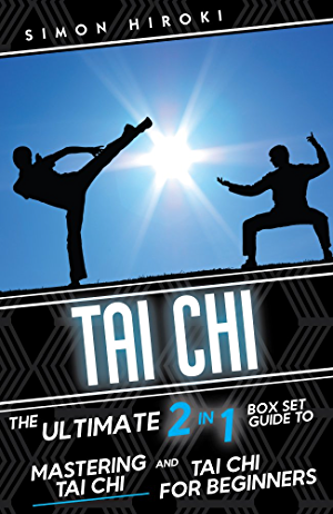Tai Chi: The Ultimate 2 in 1 Guide to Mastering Tai Chi for Beginners and Tai Chi! (Tai Chi - Tai Chi for Beginners - Martial Arts for Beginners - Martial Arts - How to Fight - Fighting Techniques)