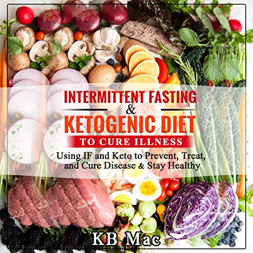 Pdf Fitness Intermittent Fasting and Ketogenic Diet to Cure Illness: Using IF and Keto to Prevent, Treat, and Cure Disease & Stay Healthy