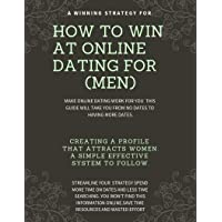 How to WIN at online dating. (FOR MEN): Make online dating work for you. A step...