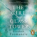 The Girl in the Glass Tower Audiobook by Elizabeth Fremantle Narrated by Emily Watson, Rachael Stirling