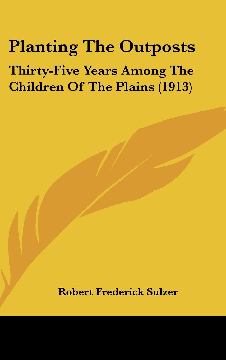 Download Planting The Outposts: Thirty-Five Years Among The Children Of The Plains (1913) pdf epub