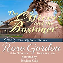 The Officer and the Bostoner: Fort Gibson Officers Series, Volume 1 Audiobook by Rose Gordon Narrated by Meghan Kelly