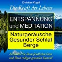 Entspannung und Meditation: Naturgeräusche. Gesunder Schlaf. Berge Hörbuch von Christian Vogel Gesprochen von: Michael Reffi
