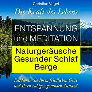 Entspannung und Meditation: Naturgeräusche. Gesunder Schlaf. Berge Hörbuch