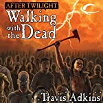 After Twilight: Walking with the Dead | Travis Adkins