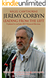 Jeremy Corbyn: Leading From The Left: Updated to include 2017 General Election (English Edition)
