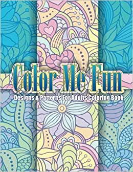 color me fun designs patterns for adults coloring book volume 15 beautiful patterns designs adult coloring books - Color Me Books