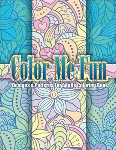Color Me Fun Designs Patterns For Adults Coloring Book Volume 15 Beautiful Adult Books Amazoncouk Lilt Kids