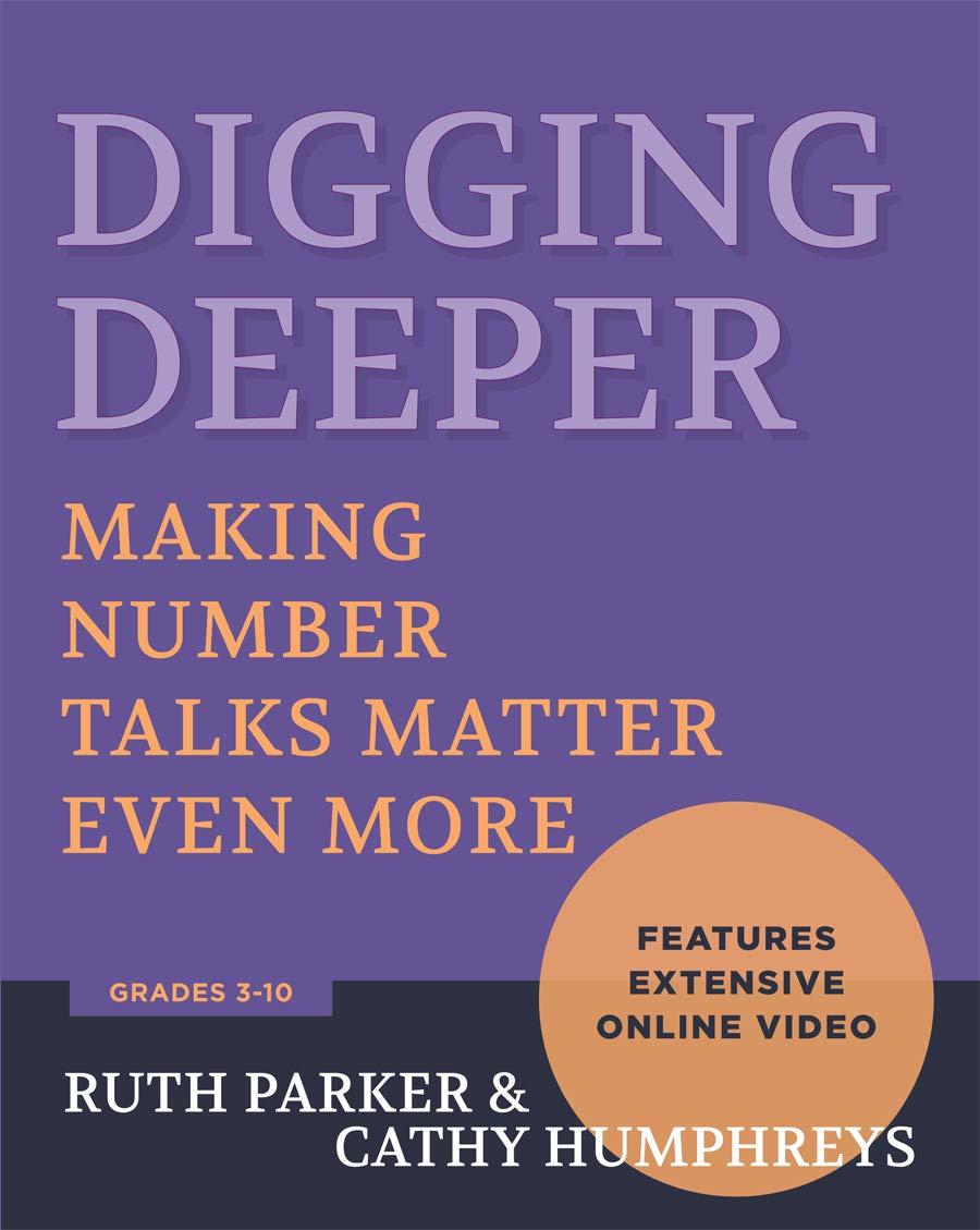 Digging Deeper: Making Number Talks Matter Even More, Grades 3-10: Amazon.ca: Parker, Ruth, Humphreys, Cathy, Parker, Ruth, Humphreys, Cathy: Books