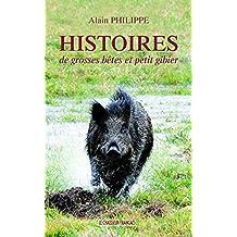 Histoires de grosses bêtes et petit gibier (French Edition)