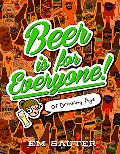 Beer is For Everyone!: Of Drinking Age by Em Sauter