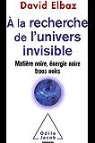À la recherche de l'Univers invisible: Matière noire, énergie noire, trous noirs