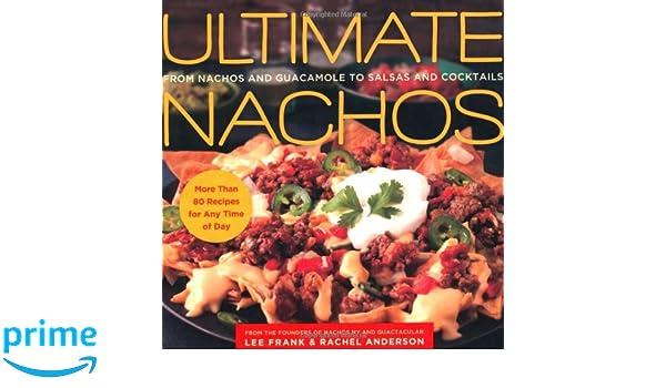 Ultimate Nachos: From Nachos and Guacamole to Salsas and Cocktails: Amazon.es: Lee Frank, Rachel Anderson: Libros en idiomas extranjeros