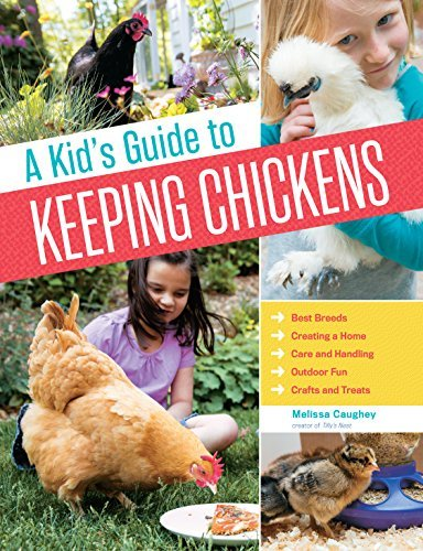 A Kid's Guide to Keeping Chickens: Best Breeds, Creating a Home, Care and Handling, Outdoor Fun, Crafts and Treats by Melissa Caughey (2015-03-10) (Best Chicken Breeds For Kids)