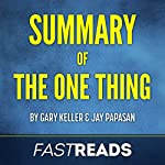Summary of The One Thing by Gary Keller & Jay Papasan |  FastReads
