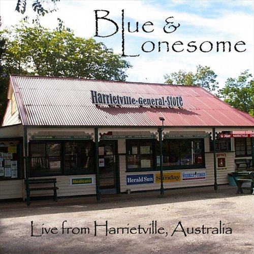 Live From Harrietville Australia by Blue & Lonesome (2012-05-01) by CD Baby