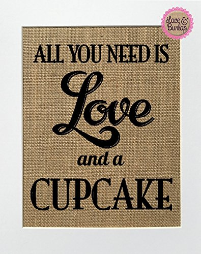 8x10 All You Need Is Love And A Cupcake / Burlap Print Sign UNFRAMED / Rustic Country Shabby Chic Vintage Wedding & Party Decor Sign Love House Sign Wedding Gift Home Decor Sweets Lover
