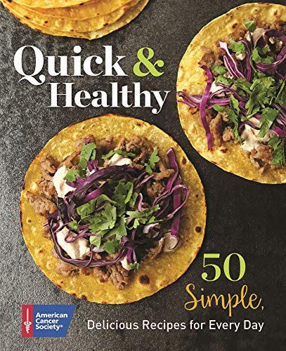 Quick & Healthy: 50 Simple Delicious Recipes for Every Day by American Cancer Society