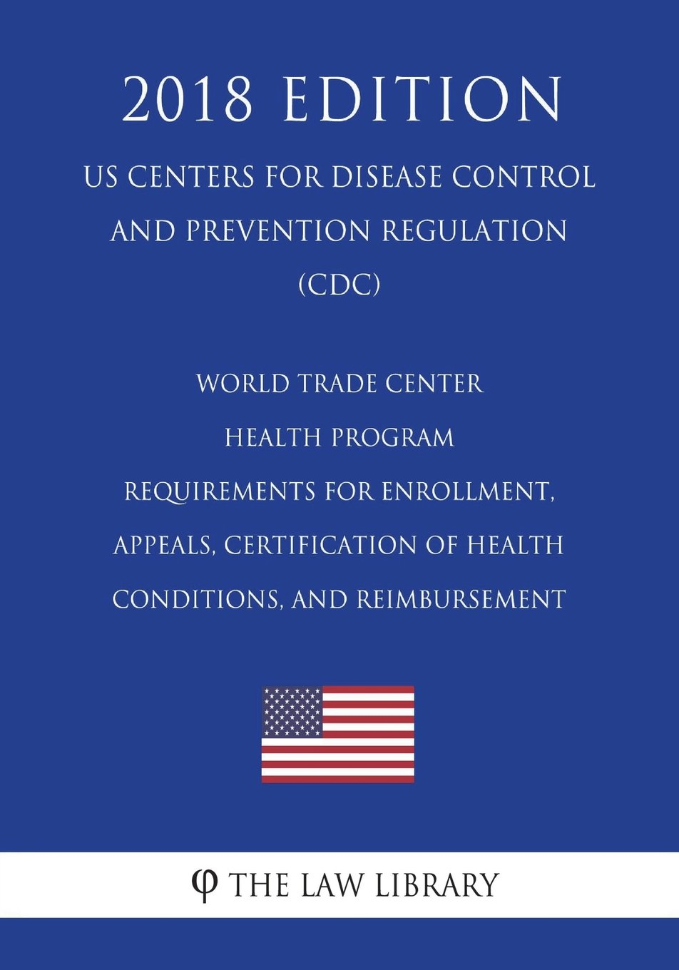 World Trade Center Health Program - Requirements for Enrollment, Appeals, Certification of Health Conditions, and Reimbursement (US Centers for ... Prevention Regulation) (CDC) (2018 Edition) pdf