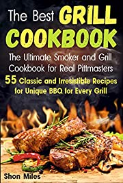 The Best Grill Cookbook: The Ultimate Smoker and Grill Cookbook  for Real Pittmasters  with 55 Classic and Irresistible Recipes for Unique BBQ for Every Grill