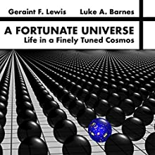 A Fortunate Universe: Life in a Finely Tuned Cosmos Audiobook by Luke A. Barnes, Geraint F. Lewis Narrated by Geraint F. Lewis, Luke A. Barnes
