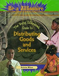 The Young Zillionaire's Guide to Distributing Goods and Services (Be a Zillionaire)