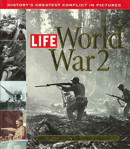 Life: World War 2: History's Greatest Conflict in Pictures (History Of The Second World War Magazine)