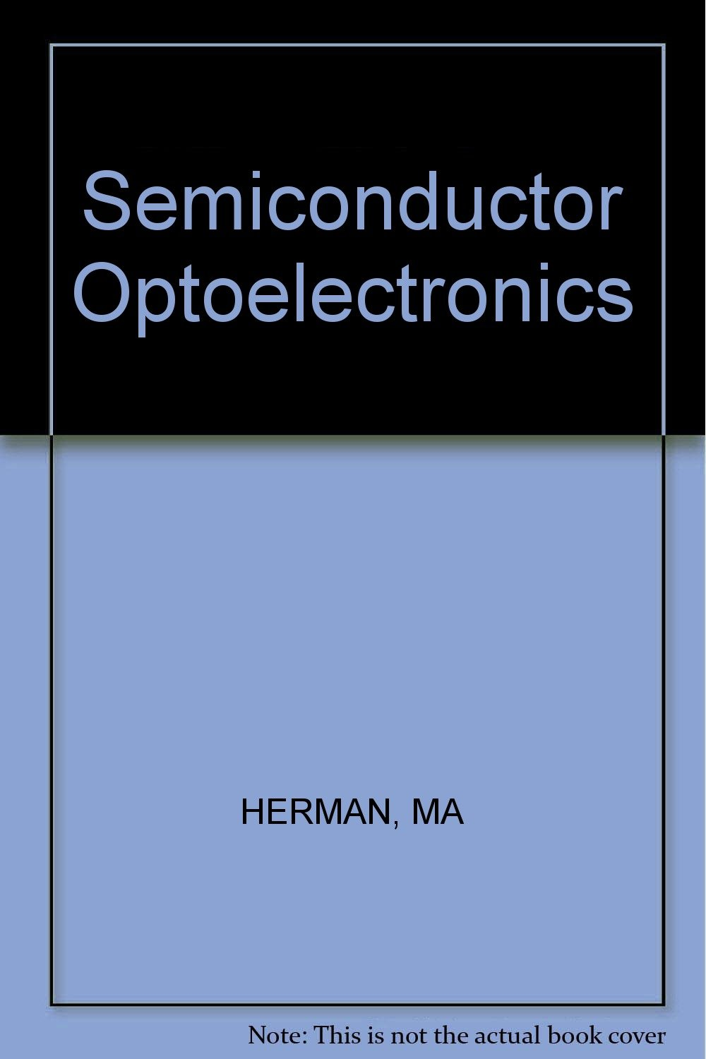Semiconductor optoelectronics: M A  Herman: 9780471275893