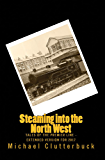Steaming into the North West: Tales of the Premier Line - Extended Version for 2017