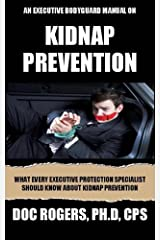 An Executive Bodyguard Manual on Kidnap Prevention: What Every Executive Protection Specialist Should Know About Kidnap Prevention Kindle Edition