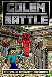 Golem Battle: A Steve in Minecraft Adventure (Rise of the Master Creeper Saga Book 1)