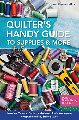 Quilter's Handy Guide to Supplies & More: • Needles, Threads, Batting • Machines, Tools, Workspace • Preparing Fabric, Storing Quilts • Bonus: Simple Piecing Techniques