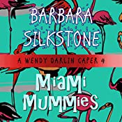 Miami Mummies: A Wendy Darlin Comedy Mystery | Barbara Silkstone