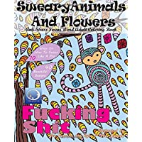 ANTI-STRESS Swear Word Adult Colouring Book: Sweary Animals And Flowers (Funny and Cute Mandalas With Curse, Cuss and Vulgar Words For Relaxation And Stress Relief For Ladies And Men)