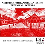 Christian Faith and Human Rights: The Pascal Lectures, 1987 | Dr. John Warwick Montgomery