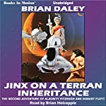 Jinx on a Terran Inheritance: Hobart Floyt-Alacrity Fitzhugh Adventures, Book 2 | Brian Daley