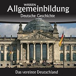 Das vereinte Deutschland (Allgemeinbildung: Deutsche Geschichte) Hörbuch
