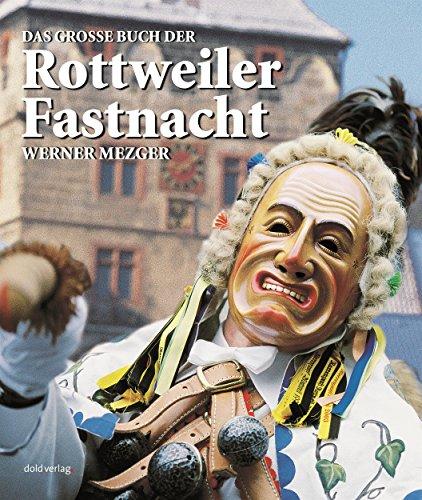 Das große Buch der Rottweiler Fastnacht: Geschichte, Formen und Funktionen eines urbanen Brauchs (German Edition)