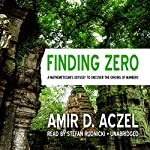 Finding Zero: A Mathemetician's Odyssey to Uncover the Origins of Numbers | Amir D. Aczel