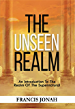 The Unseen Realm: An Introduction To The Realm Of The Supernatural
