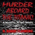 Murder Aboard the Titanic: A Mystery At Sea Short | R. Barri Flowers